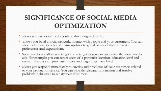 SIGNIFICANCE OF SOCIAL MEDIA OPTIMIZATION • allows you use social media posts to drive targeted traffic. • allows you buil...