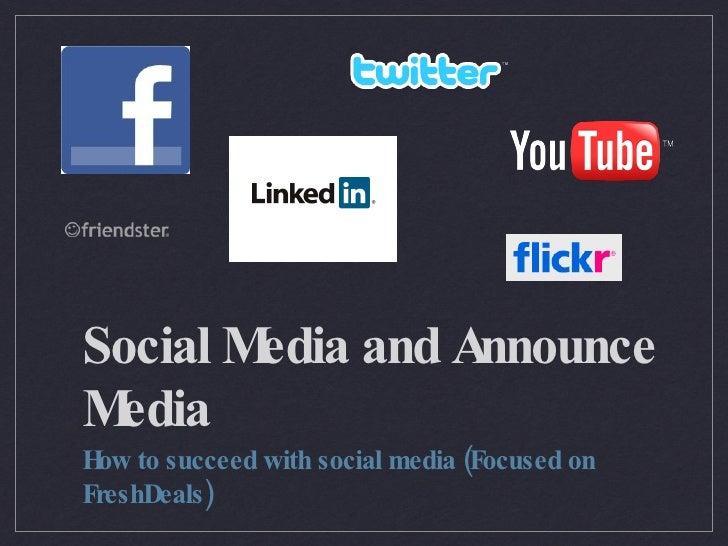 Social Media and Announce Media <ul><li>How to succeed with social media (Focused on FreshDeals) </li></ul>