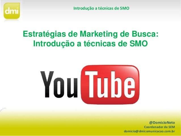 @DomicioNeto Coordenador de SEM domicio@dmicomunicacao.com.br Introdução a técnicas de SMO Estratégias de Marketing de Bus...