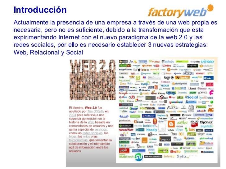 Actualmente la presencia de una empresa a través de una web propia es necesaria, pero no es suficiente, debido a la transf...