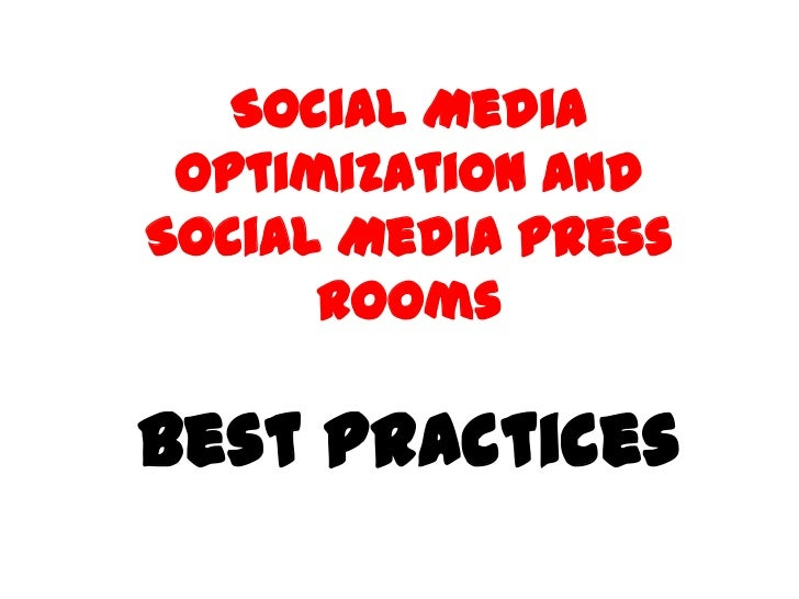 Social Media Optimization andSocial Media Press      RoomsBest Practices