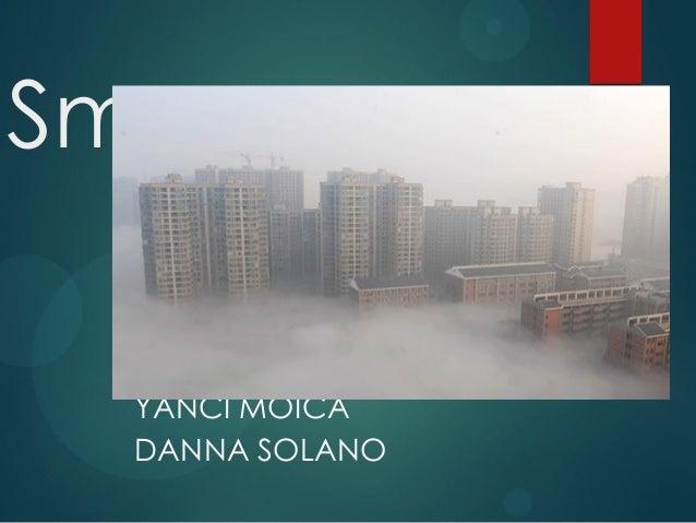 Smog NATALIA CRUZ ALEJANDRA DÍAZ YANCI MOICA DANNA SOLANO