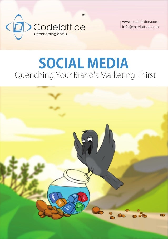 www.codelattice.com info@codelattice.com SOCIAL MEDIA Quenching Your Brand's Marketing Thirst