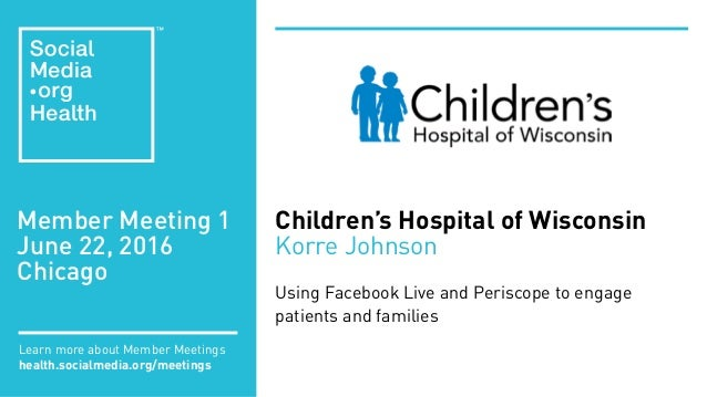 Member Meeting 1 June 22, 2016 Chicago Learn more about Member Meetings health.socialmedia.org/meetings Children's Hospita...