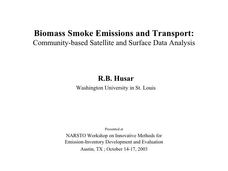 Biomass Smoke Emissions and Transport: Community-based Satellite and Surface Data Analysis R.B. Husar Washington Universit...