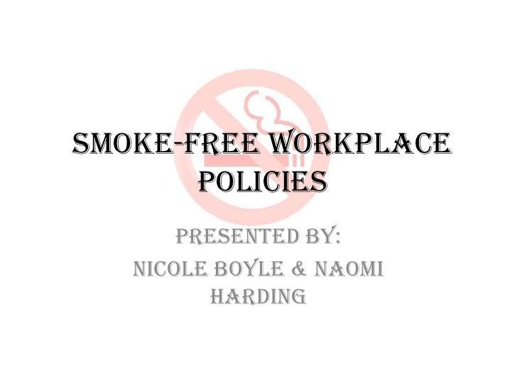 Smoke-free Workplace Policies<br />Presented By:<br />Nicole Boyle & Naomi Harding<br />
