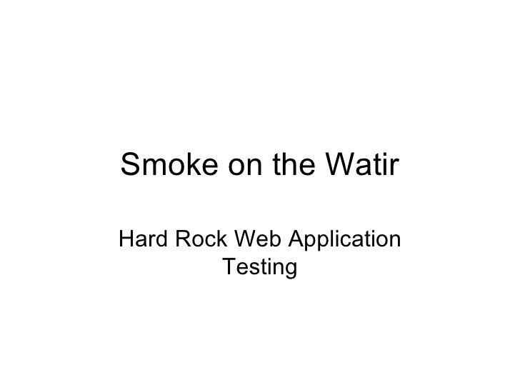 Smoke on the Watir Hard Rock Web Application Testing