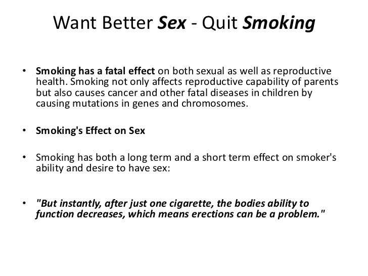 Want Better Sex - Quit Smoking• Smoking has a fatal effect on both sexual as well as reproductive  health. Smoking not onl...