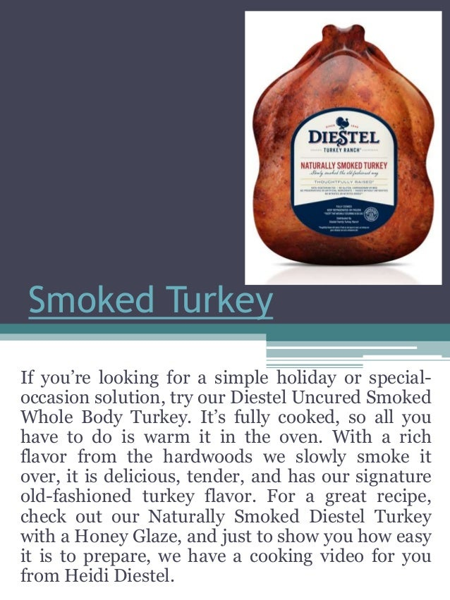 Smoked Turkey If you're looking for a simple holiday or special- occasion solution, try our Diestel Uncured Smoked Whole B...