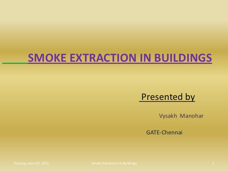 SMOKE EXTRACTION IN BUILDINGS<br /> Presented by<br />VysakhManohar<br />GATE-Chennai<br />Tuesday, June 07, 2011<br />1<b...