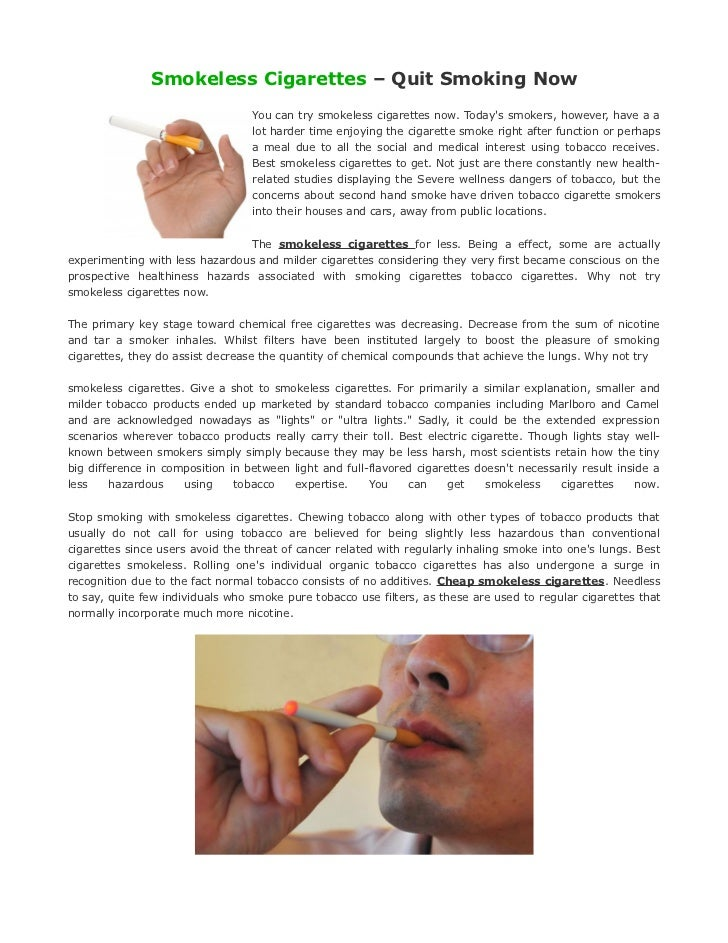 Smokeless Cigarettes – Quit Smoking Now                                  You can try smokeless cigarettes now. Todays smok...