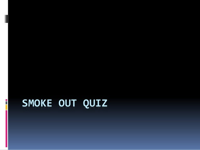SMOKE OUT QUIZ