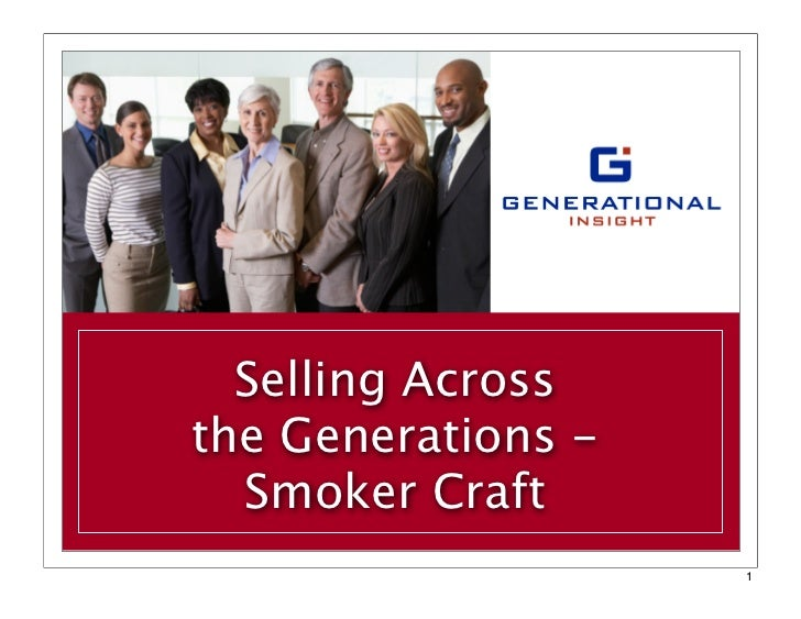 Selling Acrossthe Generations -  Smoker Craft                    1