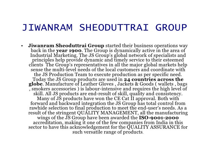 JIWANRAM SHEODUTTRAI GROUP • Jiwanram Sheoduttrai Group started their business operations way     back in the year 1900. T...