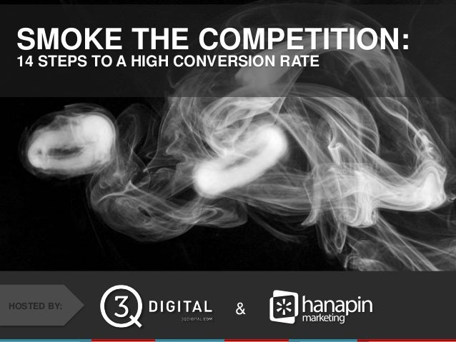 #thinkppc &HOSTED BY: SMOKE THE COMPETITION: 14 STEPS TO A HIGH CONVERSION RATE