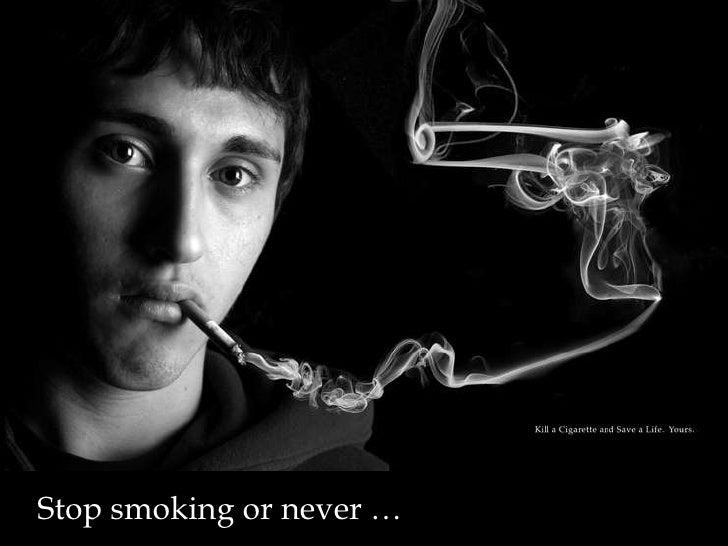 Stop smoking or never …
