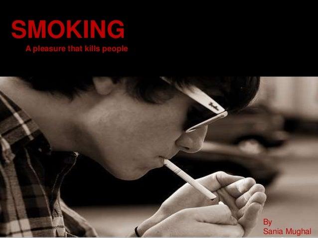 SMOKING A pleasure that kills people By Sania Mughal