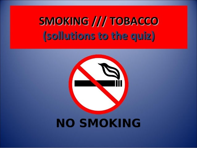 SMOKING /// TOBACCO (sollutions to the quiz)