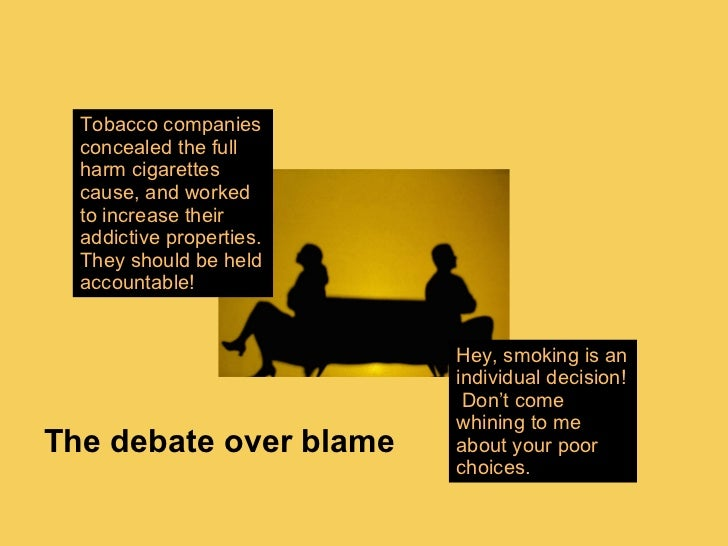 should tobacco companies be held responsible for smoking Free tobacco companies whether or not tobacco companies should be held liable for smoking should be outlawed and tobacco profit applied to.