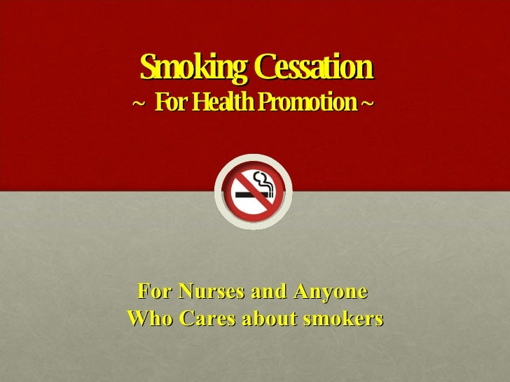 Smoking Cessation ~ For Health Promotion ~ For Nurses and Anyone  Who Cares about smokers