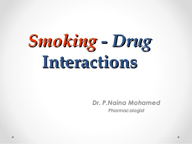 Smoking - Drug Interactions Dr. P.Naina Mohamed Pharmacologist