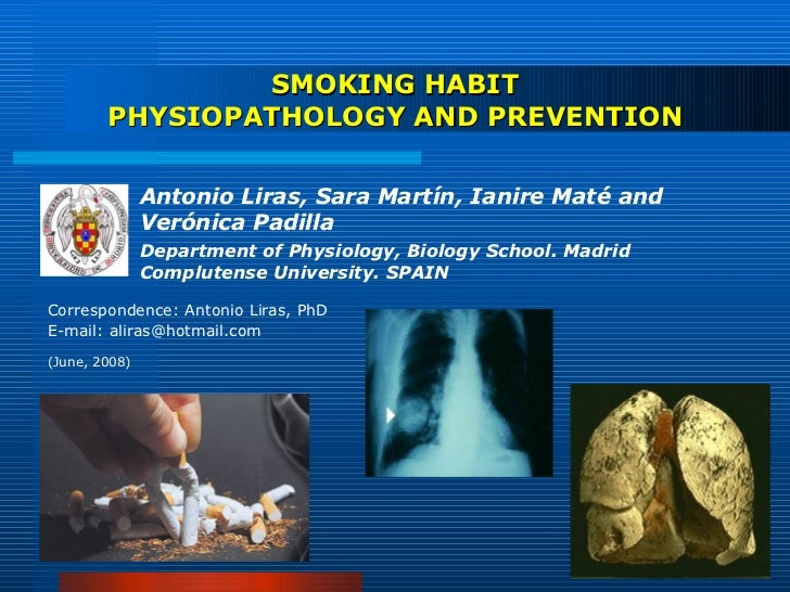 SMOKING HABIT PHYSIOPATHOLOGY AND PREVENTION <ul><li>Antonio Liras, Sara Martín, Ianire Maté and Verónica Padilla </li></u...
