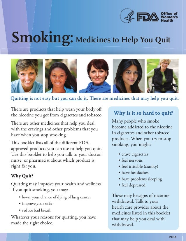 Smoking: Medicines to Help You Quit  Quitting is not easy but you can do it. There are medicines that may help you quit. T...
