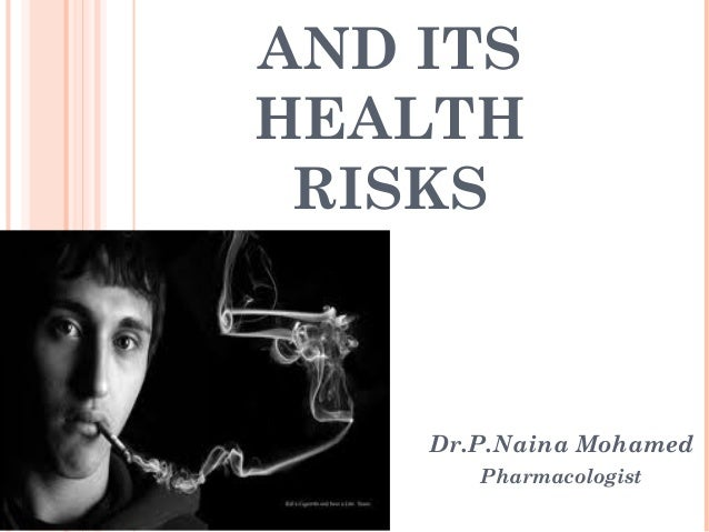 AND ITS HEALTH RISKS  Dr.P.Naina Mohamed Pharmacologist
