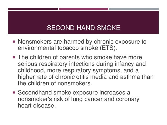 health risks of secondhand smoke essay Children and nonsmoking adults might be at risk of tobacco-related health problems when they inhale samet jm, et al secondhand smoke exposure: effects in children accessed june 9, 2017.