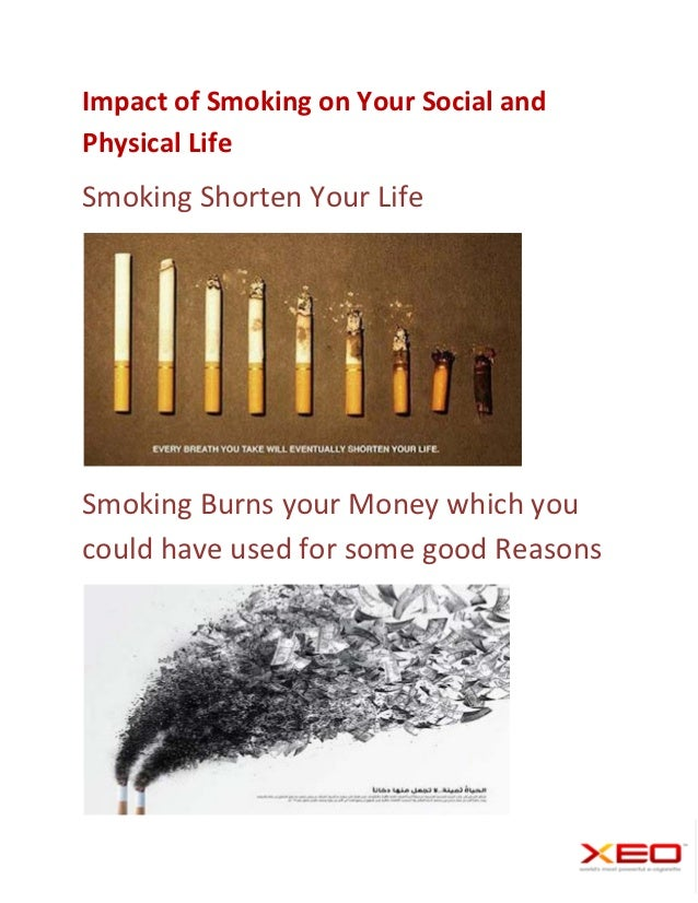 Impact of Smoking on Your Social andPhysical LifeSmoking Shorten Your LifeSmoking Burns your Money which youcould have use...