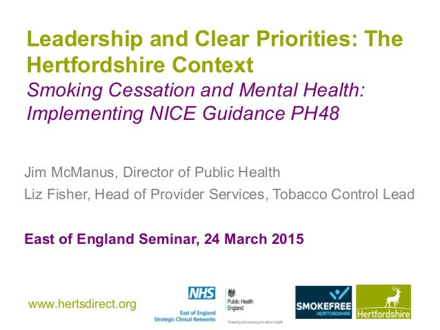 www.hertsdirect.org Leadership and Clear Priorities: The Hertfordshire Context Smoking Cessation and Mental Health: Implem...