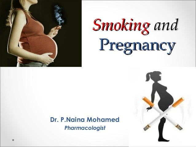 Smoking and Pregnancy  Dr. P.Naina Mohamed Pharmacologist