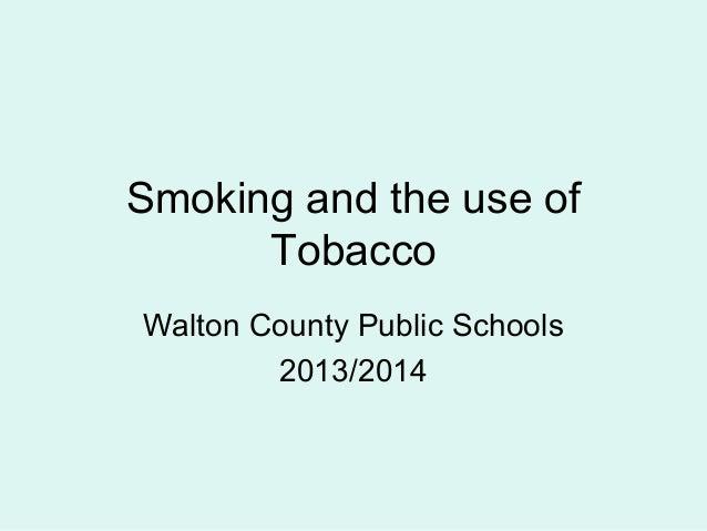 Smoking and the use of Tobacco Walton County Public Schools 2013/2014