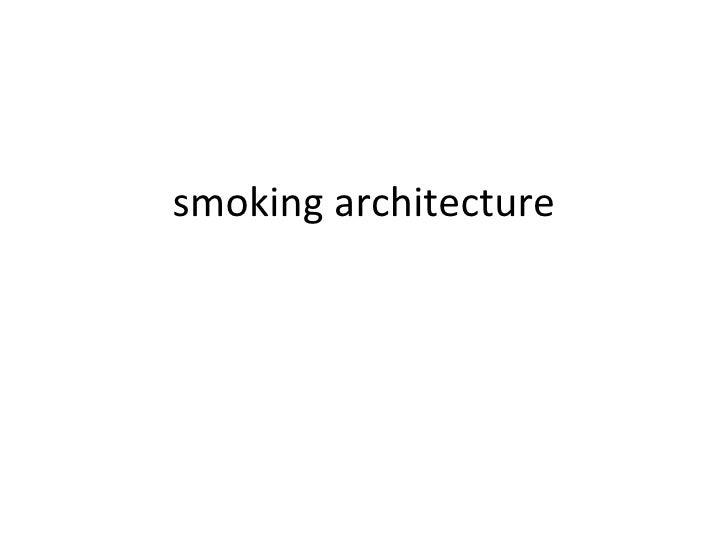 smoking architecture