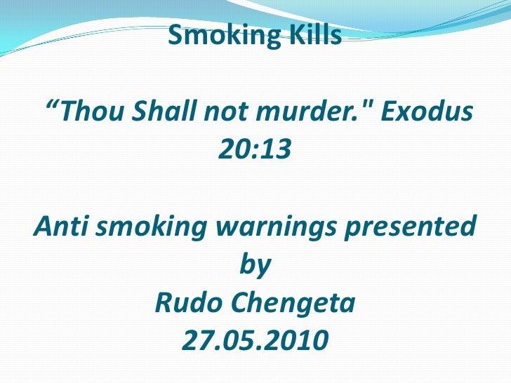 "Smoking Kills ""Thou Shall not murder."" Exodus 20:13Anti smoking warnings presented by RudoChengeta27.05.2010<br />"
