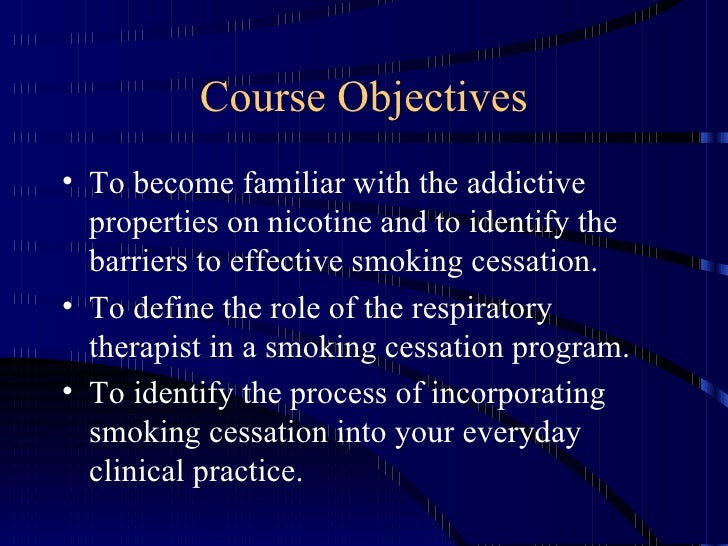 goals and objectives for a hospital smoking cessation program Program results are measured by comparing baseline data for each objective and performance indicator to similar data at a later point in time surveillance and evaluation systems must have high priority in the planning process data collection the sample will employ a descriptive design to gather information on smoking cessation programs in texas.