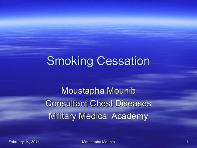 Smoking Cessation Moustapha Mounib Consultant Chest Diseases Military Medical Academy February 14, 2014  Moustapha Mounib ...