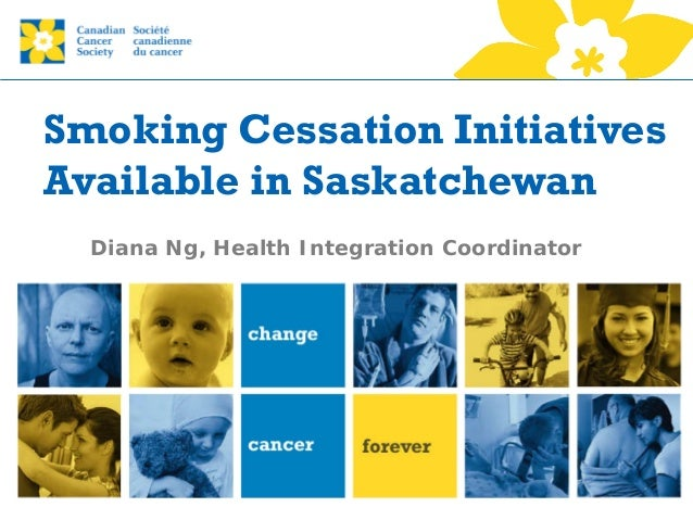 Smoking Cessation Initiatives Available in Saskatchewan Diana Ng, Health Integration Coordinator