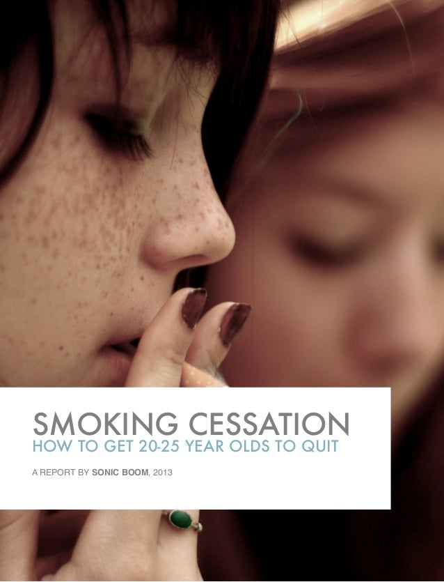 SMOKING CESSATION HOW TO GET 20-25 YEAR OLDS TO QUIT A REPORT BY SONIC BOOM, 2013