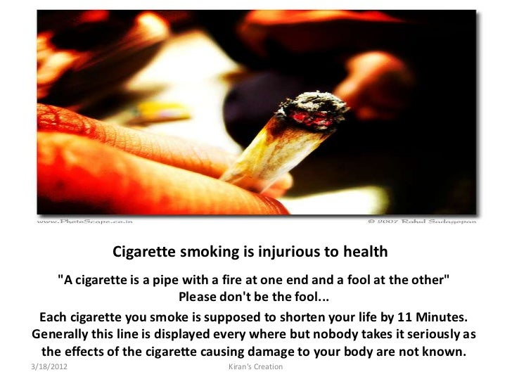 "Cigarette smoking is injurious to health    ""A cigarette is a pipe with a fire at one end and a fool at the other""        ..."