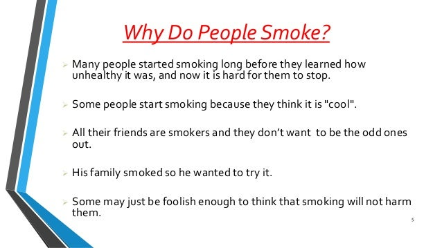 essay about why do people smoke People who continue smoking give different reasons for  it keeps me alert  when i have a lot of work to do.