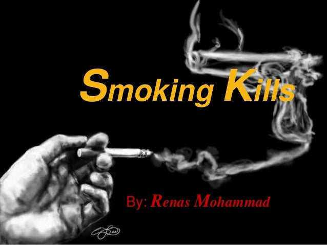Smoking Kills By: Renas Mohammad