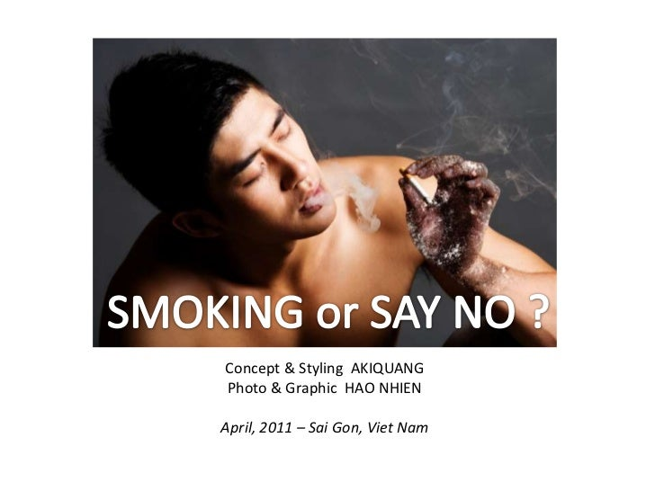 SMOKING or SAY NO ?<br />Concept & Styling  AKIQUANG<br />Photo & Graphic  HAO NHIEN<br />April, 2011 – SaiGon, Viet Nam<b...