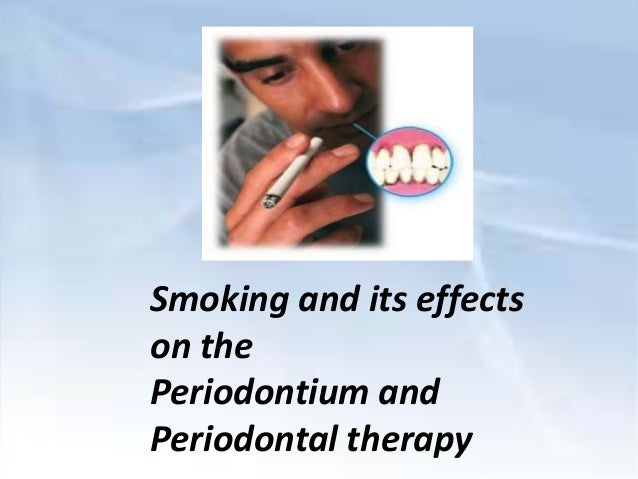Smoking and its effects on the Periodontium and Periodontal therapy