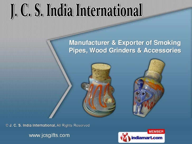 Manufacturer & Exporter of SmokingPipes, Wood Grinders & Accessories