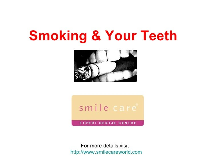 Smoking & Your Teeth For more details visit  http://www.smilecareworld.com