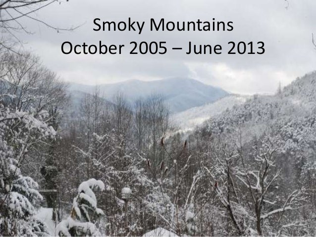 Smoky Mountains October 2005 – June 2013