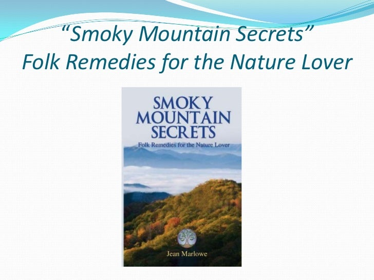 """""""Smoky Mountain Secrets""""Folk Remedies for the Nature Lover"""