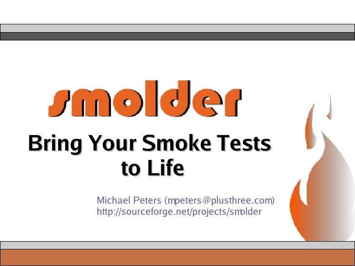 Bring Your Smoke Tests  to Life Michael Peters (mpeters@plusthree.com) http://sourceforge.net/projects/smolder