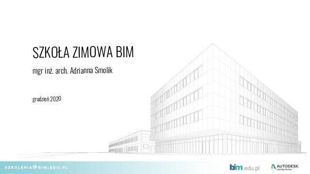 mgr inż. arch. Adrianna Smolik SZKOŁA ZIMOWA BIM grudzień 2020